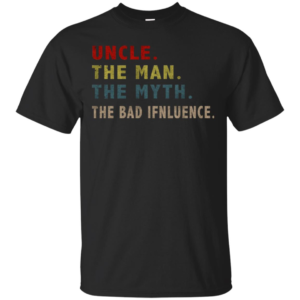 Uncle The Man The Myth The Bad Influence Cool T-Shirt